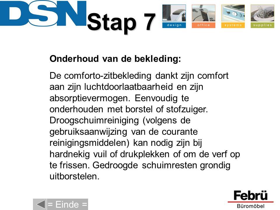 Stap 7 Onderhoud van de bekleding: De comforto-zitbekleding dankt zijn comfort aan zijn luchtdoorlaatbaarheid en zijn absorptievermogen. Eenvoudig te
