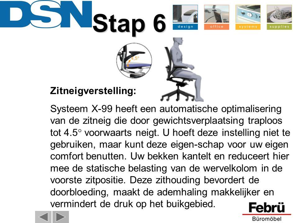 Stap 6 Zitneigverstelling: Systeem X-99 heeft een automatische optimalisering van de zitneig die door gewichtsverplaatsing traploos tot 4.5  voorwaa