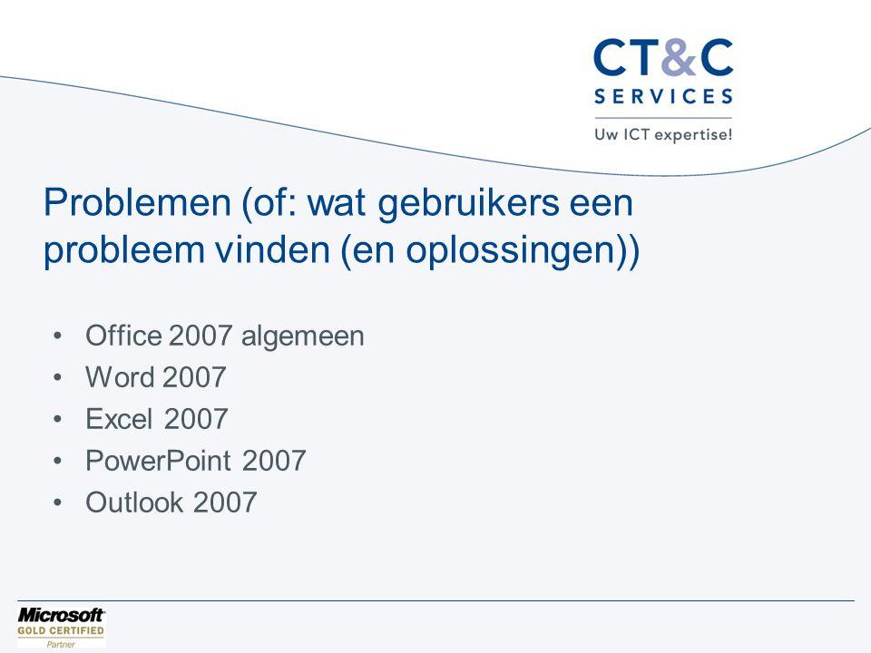 Problemen (of: wat gebruikers een probleem vinden (en oplossingen)) •Office 2007 algemeen •Word 2007 •Excel 2007 •PowerPoint 2007 •Outlook 2007