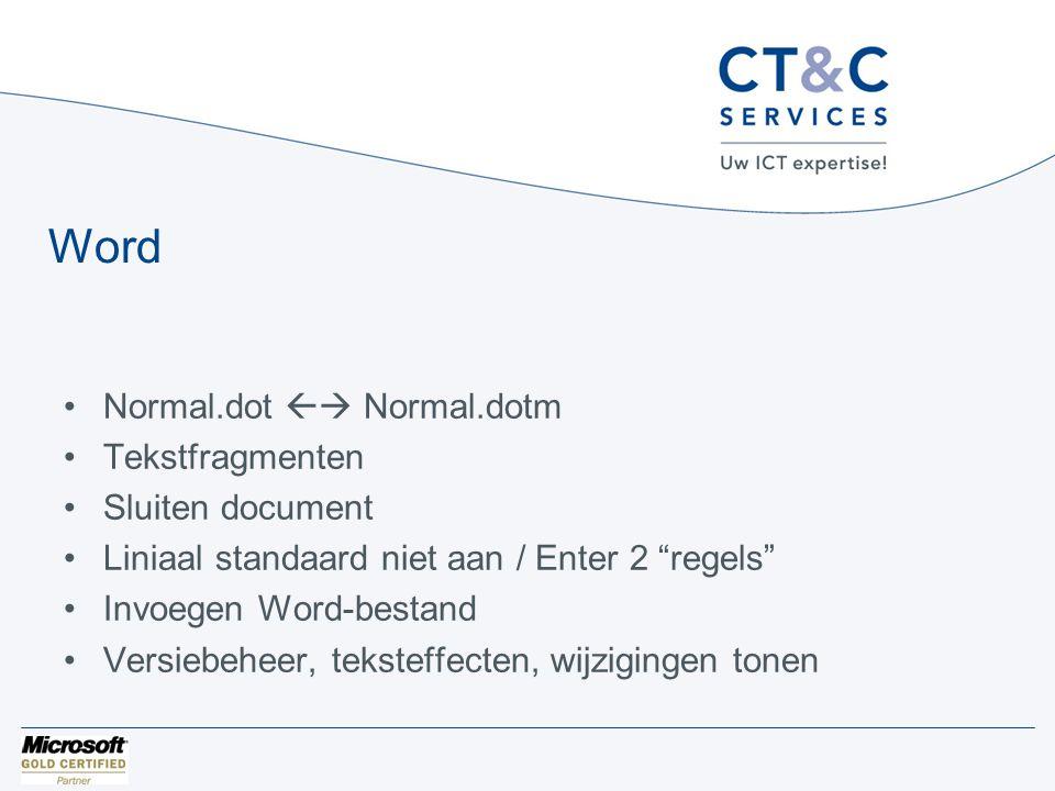 Word •Normal.dot  Normal.dotm •Tekstfragmenten •Sluiten document •Liniaal standaard niet aan / Enter 2 regels •Invoegen Word-bestand •Versiebeheer, teksteffecten, wijzigingen tonen