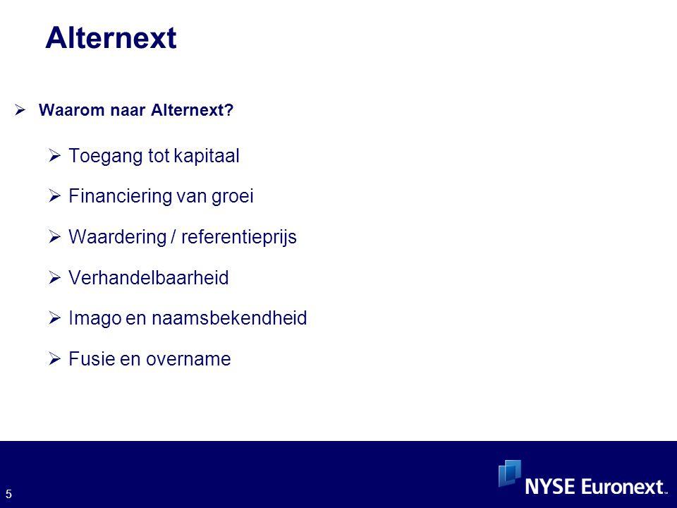 5 Alternext  Waarom naar Alternext?  Toegang tot kapitaal  Financiering van groei  Waardering / referentieprijs  Verhandelbaarheid  Imago en naa