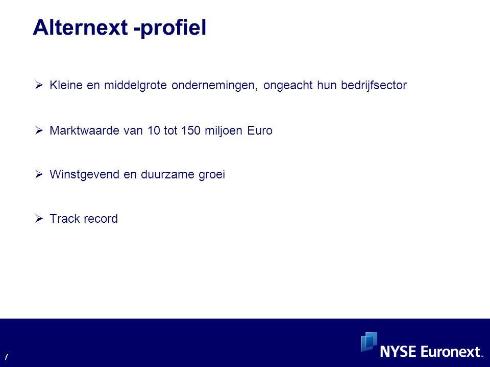 7 Alternext -profiel  Kleine en middelgrote ondernemingen, ongeacht hun bedrijfsector  Marktwaarde van 10 tot 150 miljoen Euro  Winstgevend en duurzame groei  Track record