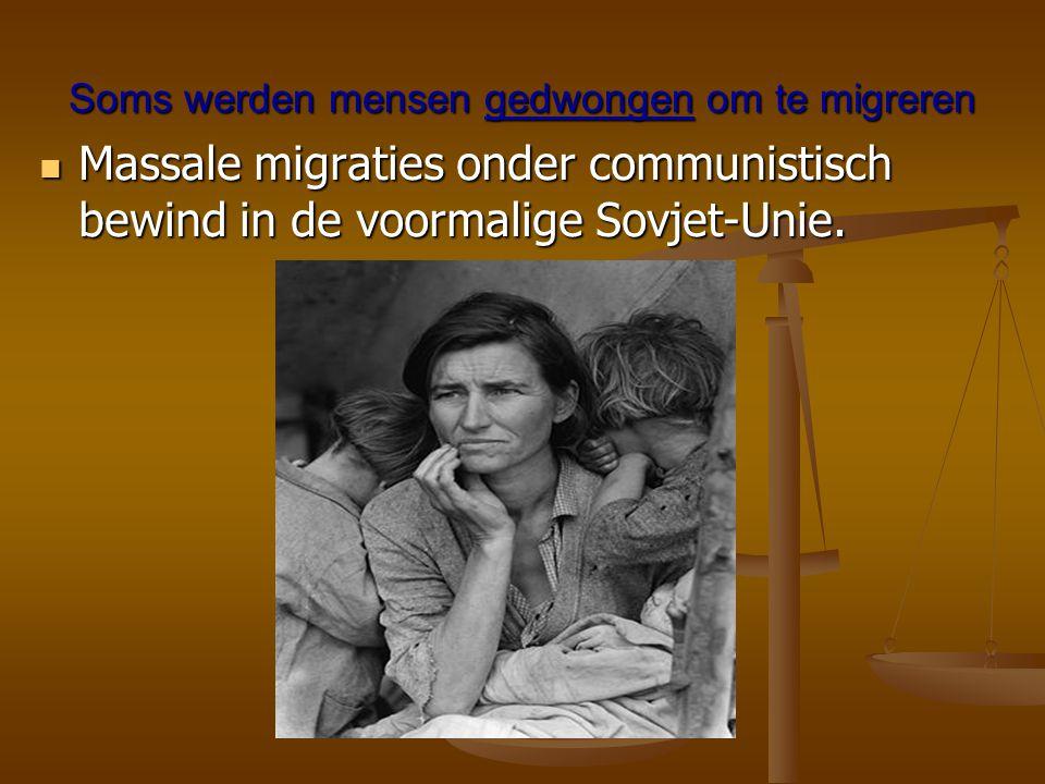 Soms werden mensen gedwongen om te migreren  Massale migraties onder communistisch bewind in de voormalige Sovjet-Unie.