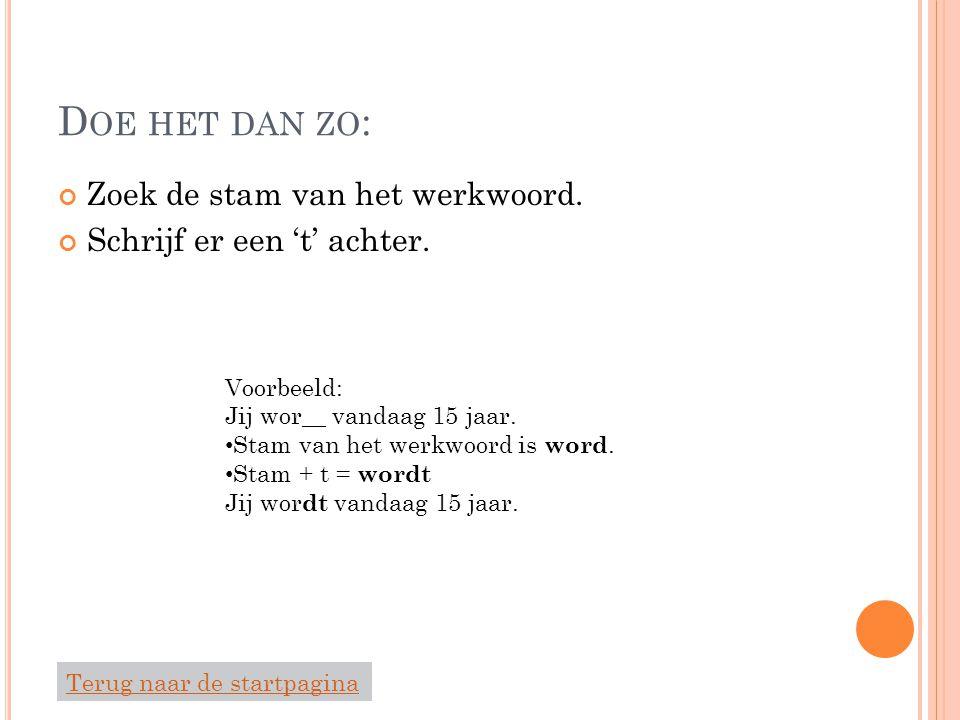 D OE HET DAN ZO : Schrijf de stam van het werkwoord Voorbeeld: Ik wor__ vandaag 15 jaar.