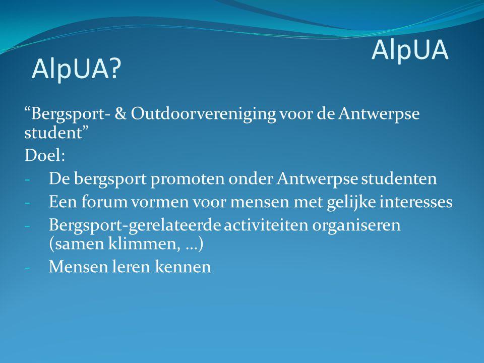 """""""Bergsport- & Outdoorvereniging voor de Antwerpse student"""" Doel: - De bergsport promoten onder Antwerpse studenten - Een forum vormen voor mensen met"""