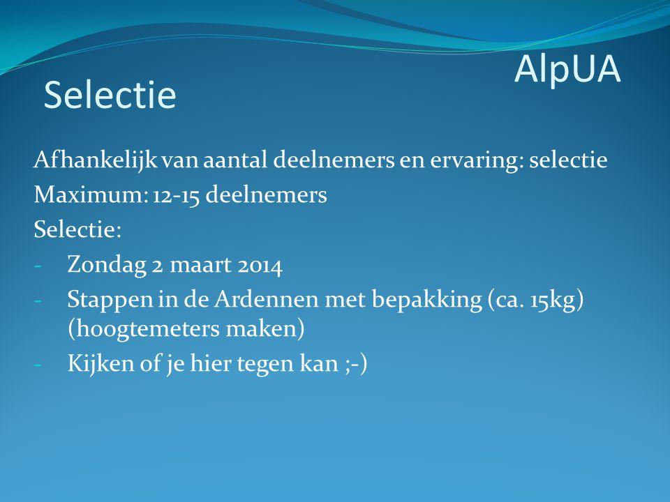 Afhankelijk van aantal deelnemers en ervaring: selectie Maximum: 12-15 deelnemers Selectie: - Zondag 2 maart 2014 - Stappen in de Ardennen met bepakki