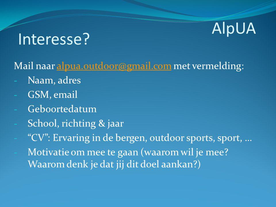 """Mail naar alpua.outdoor@gmail.com met vermelding:alpua.outdoor@gmail.com - Naam, adres - GSM, email - Geboortedatum - School, richting & jaar - """"CV"""":"""