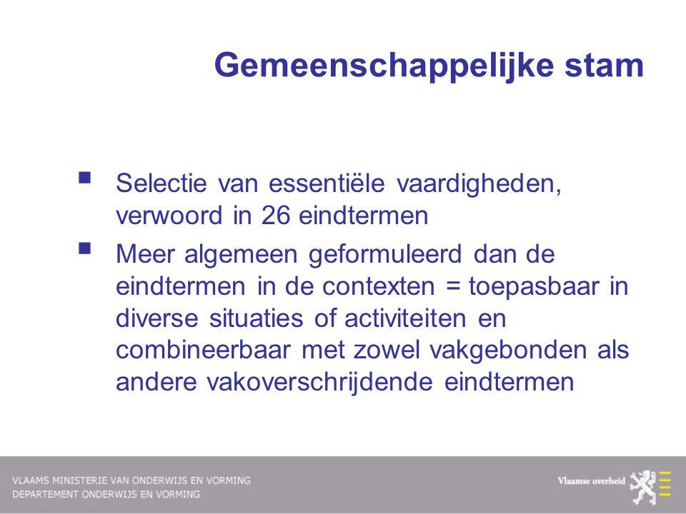 Gemeenschappelijke stam  Selectie van essentiële vaardigheden, verwoord in 26 eindtermen  Meer algemeen geformuleerd dan de eindtermen in de context