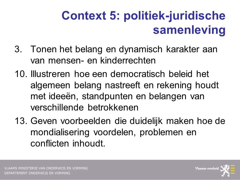 Context 5: politiek-juridische samenleving 3.Tonen het belang en dynamisch karakter aan van mensen- en kinderrechten 10.Illustreren hoe een democratis