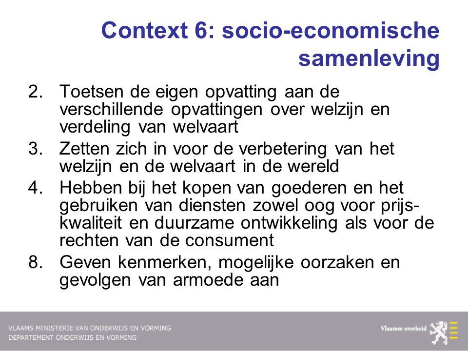 Context 6: socio-economische samenleving 2.Toetsen de eigen opvatting aan de verschillende opvattingen over welzijn en verdeling van welvaart 3.Zetten