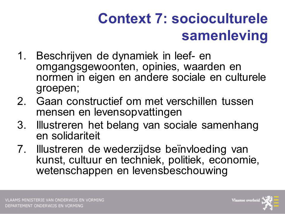Context 7: socioculturele samenleving 1.Beschrijven de dynamiek in leef- en omgangsgewoonten, opinies, waarden en normen in eigen en andere sociale en