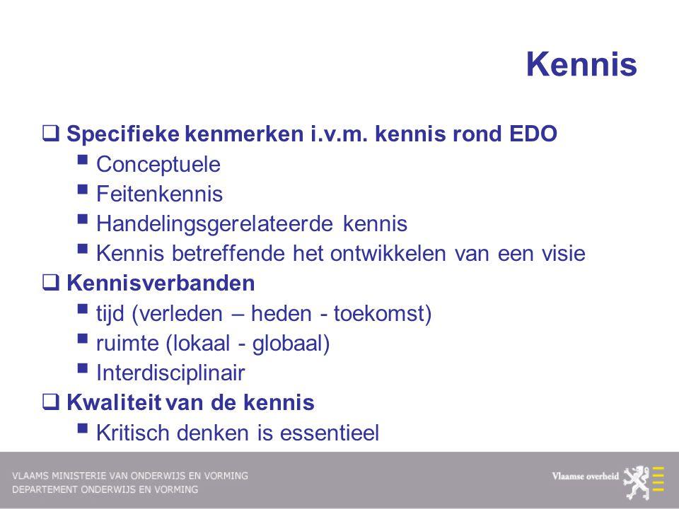 Kennis  Specifieke kenmerken i.v.m. kennis rond EDO  Conceptuele  Feitenkennis  Handelingsgerelateerde kennis  Kennis betreffende het ontwikkelen