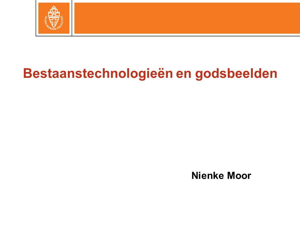 Bestaanstechnologieën en godsbeelden Nienke Moor