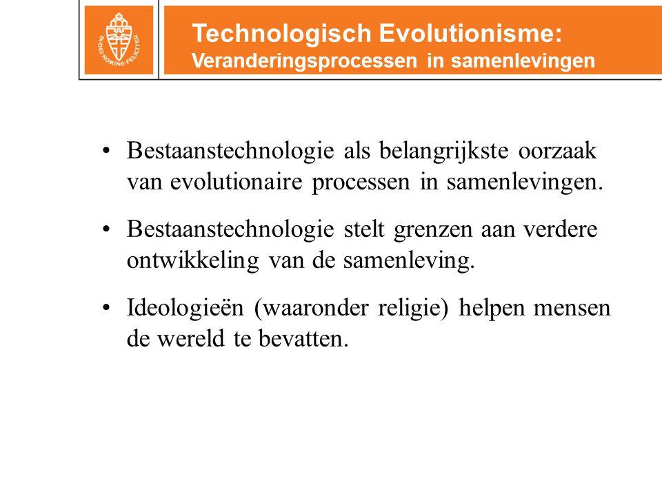 •Bestaanstechnologie als belangrijkste oorzaak van evolutionaire processen in samenlevingen. •Bestaanstechnologie stelt grenzen aan verdere ontwikkeli