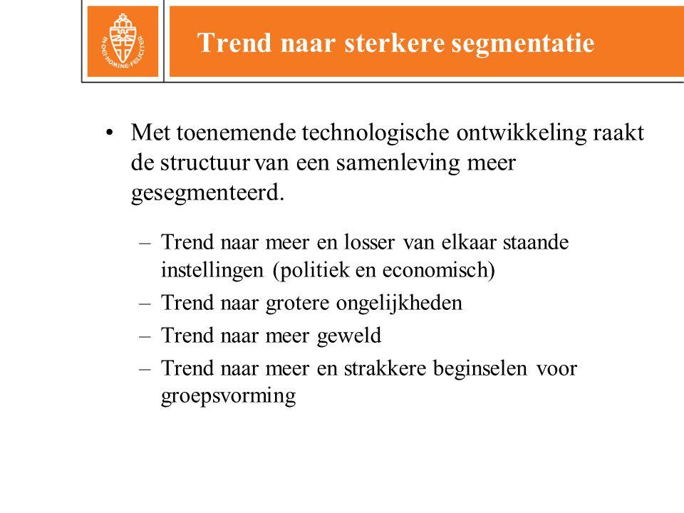 Trend naar sterkere segmentatie •Met toenemende technologische ontwikkeling raakt de structuur van een samenleving meer gesegmenteerd. –Trend naar mee