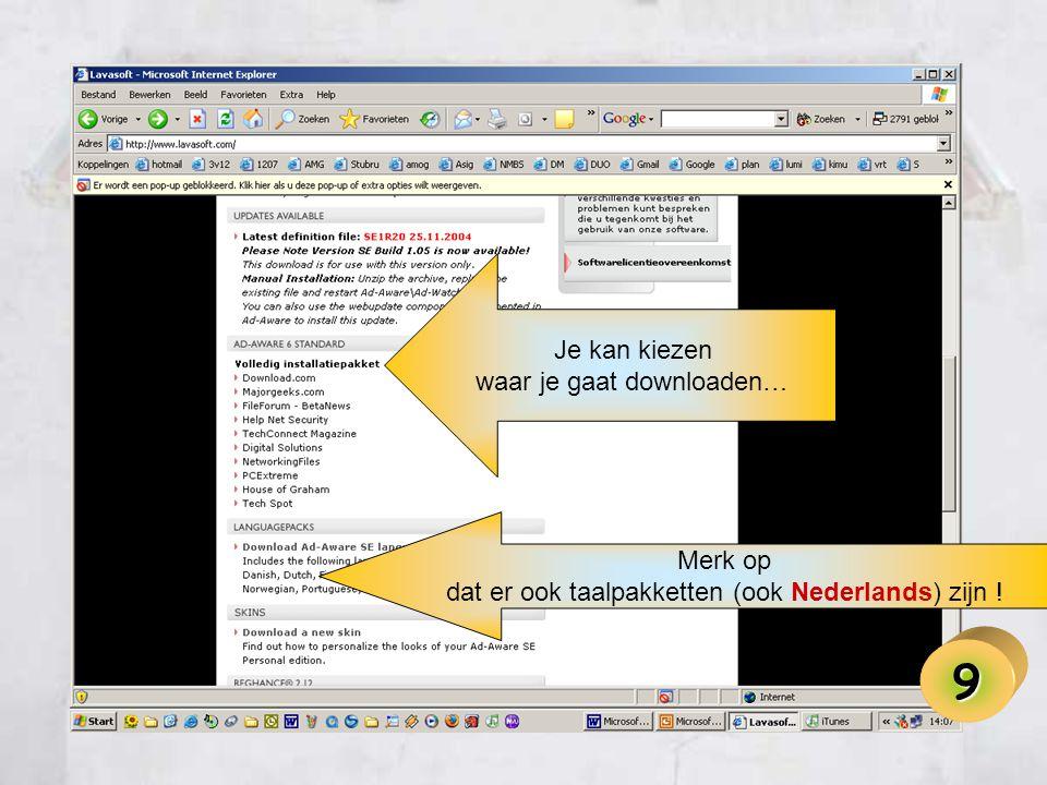 9 Je kan kiezen waar je gaat downloaden… Merk op dat er ook taalpakketten (ook Nederlands) zijn !