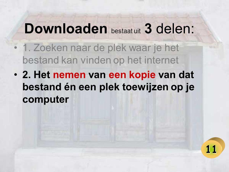 Downloaden bestaat uit 3 delen: •1.