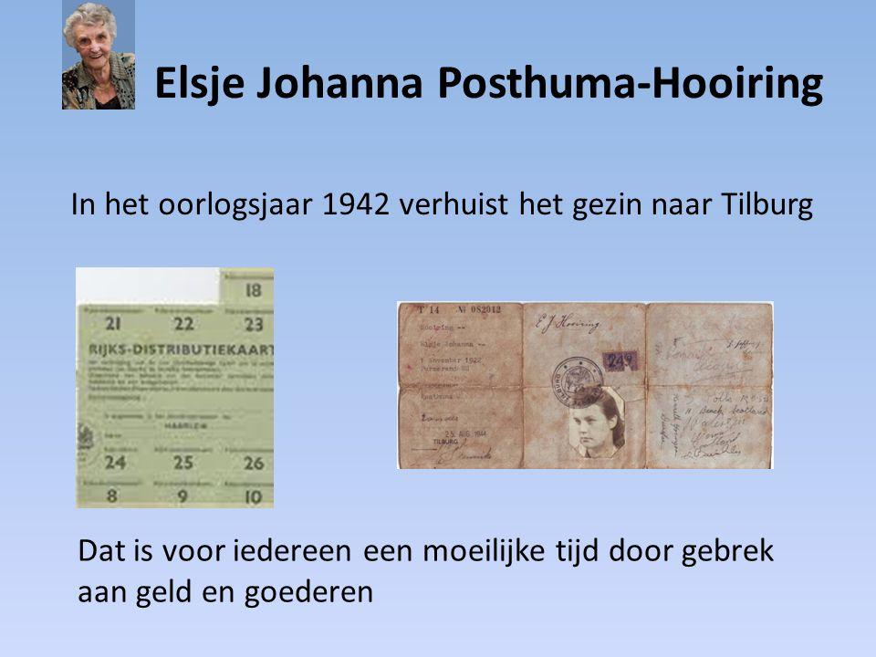Elsje Johanna Posthuma-Hooiring In het oorlogsjaar 1942 verhuist het gezin naar Tilburg Dat is voor iedereen een moeilijke tijd door gebrek aan geld en goederen