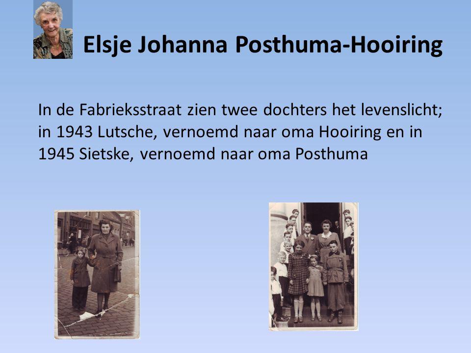 Elsje Johanna Posthuma-Hooiring In de Fabrieksstraat zien twee dochters het levenslicht; in 1943 Lutsche, vernoemd naar oma Hooiring en in 1945 Sietsk
