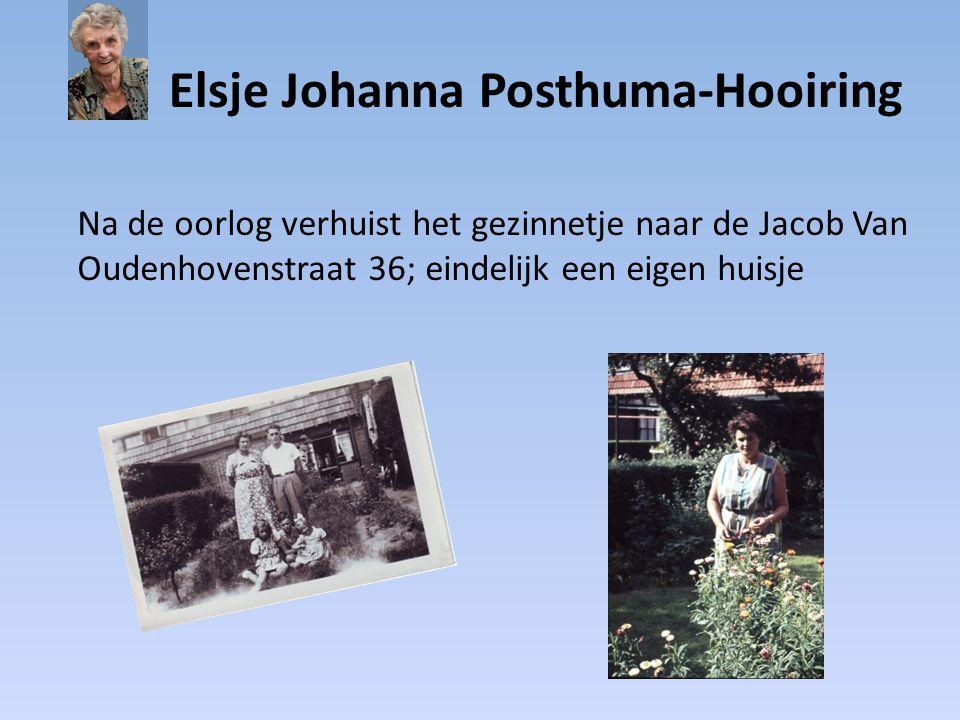 Elsje Johanna Posthuma-Hooiring Na de oorlog verhuist het gezinnetje naar de Jacob Van Oudenhovenstraat 36; eindelijk een eigen huisje