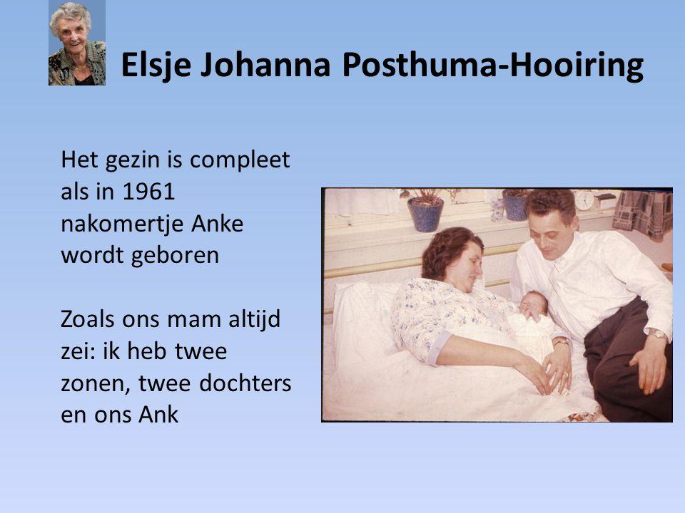 Elsje Johanna Posthuma-Hooiring Het gezin is compleet als in 1961 nakomertje Anke wordt geboren Zoals ons mam altijd zei: ik heb twee zonen, twee doch