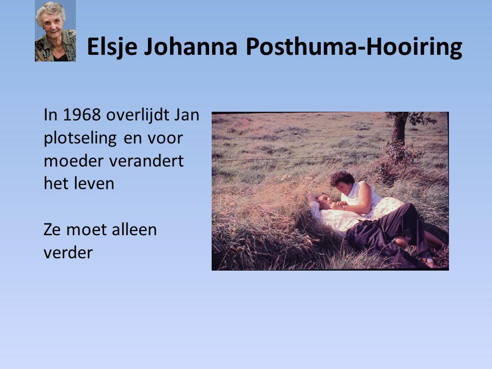 Elsje Johanna Posthuma-Hooiring In 1968 overlijdt Jan plotseling en voor moeder verandert het leven Ze moet alleen verder