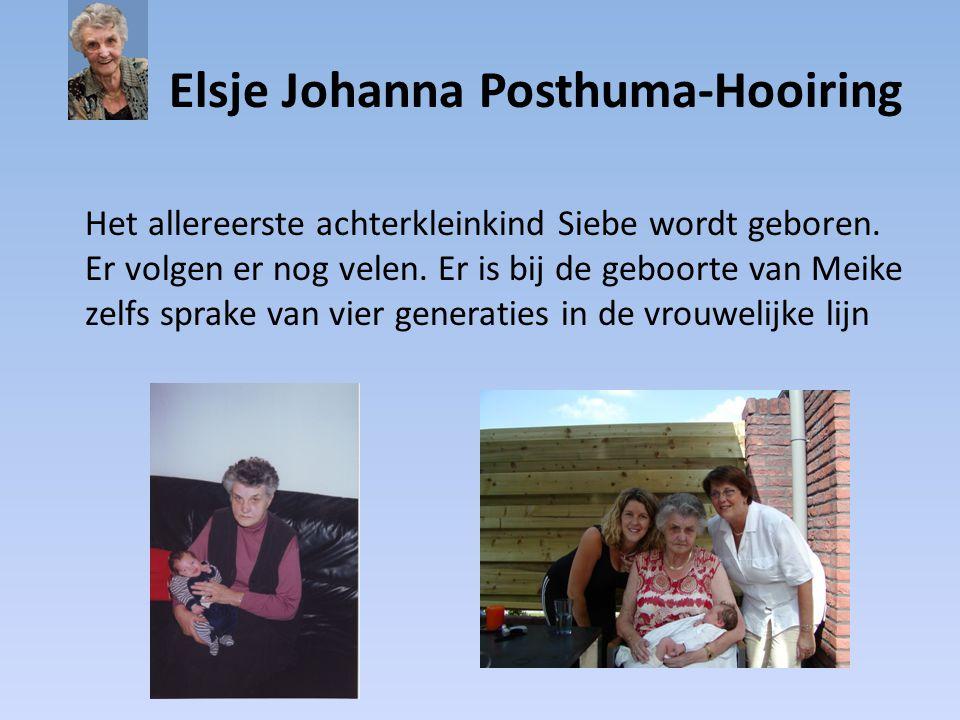 Elsje Johanna Posthuma-Hooiring Het allereerste achterkleinkind Siebe wordt geboren. Er volgen er nog velen. Er is bij de geboorte van Meike zelfs spr