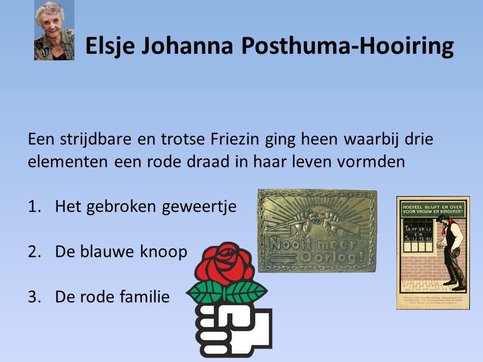 Elsje Johanna Posthuma-Hooiring Een strijdbare en trotse Friezin ging heen waarbij drie elementen een rode draad in haar leven vormden 1.Het gebroken geweertje 2.De blauwe knoop 3.De rode familie