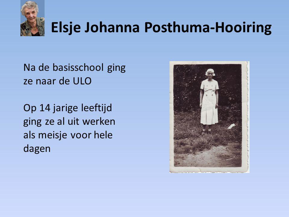 Elsje Johanna Posthuma-Hooiring Na de basisschool ging ze naar de ULO Op 14 jarige leeftijd ging ze al uit werken als meisje voor hele dagen