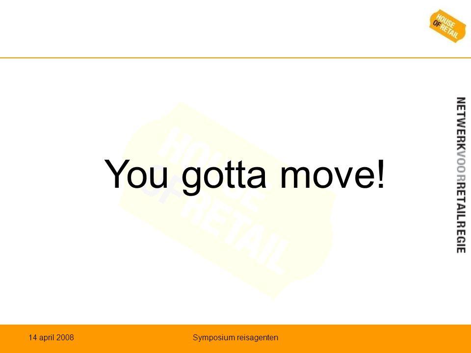 You gotta move dus! Want wie stil zit wordt ingehaald! 14 april 2008Symposium reisagenten