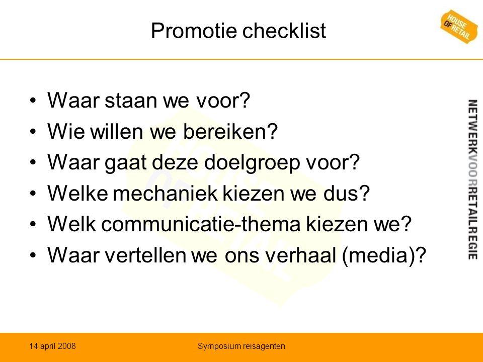 Promotie checklist •Waar staan we voor? •Wie willen we bereiken? •Waar gaat deze doelgroep voor? •Welke mechaniek kiezen we dus? •Welk communicatie-th