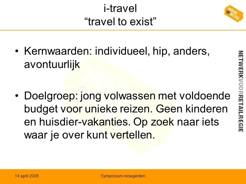 """i-travel """"travel to exist"""" •Kernwaarden: individueel, hip, anders, avontuurlijk •Doelgroep: jong volwassen met voldoende budget voor unieke reizen. Ge"""