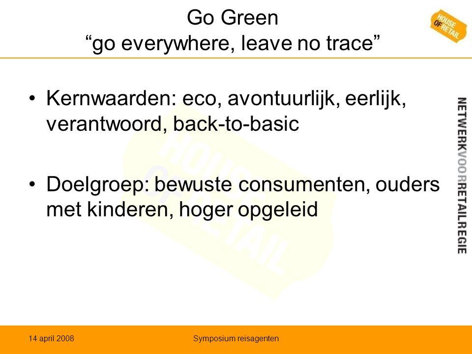 """Go Green """"go everywhere, leave no trace"""" •Kernwaarden: eco, avontuurlijk, eerlijk, verantwoord, back-to-basic •Doelgroep: bewuste consumenten, ouders"""