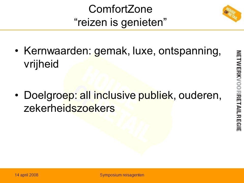 """ComfortZone """"reizen is genieten"""" •Kernwaarden: gemak, luxe, ontspanning, vrijheid •Doelgroep: all inclusive publiek, ouderen, zekerheidszoekers 14 apr"""