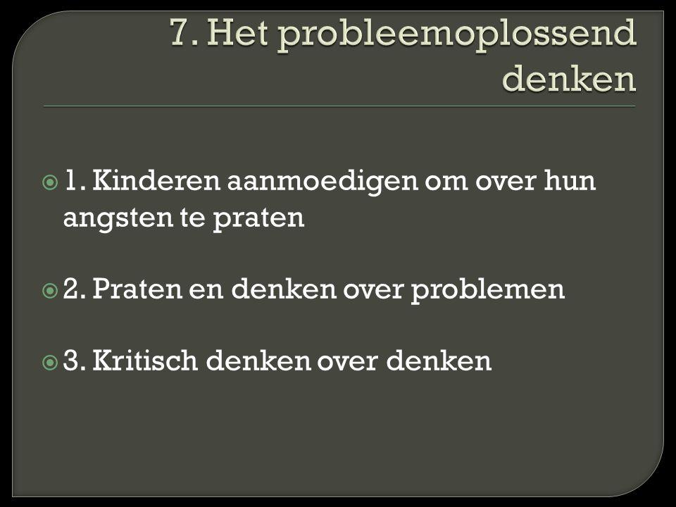  1. Kinderen aanmoedigen om over hun angsten te praten  2. Praten en denken over problemen  3. Kritisch denken over denken