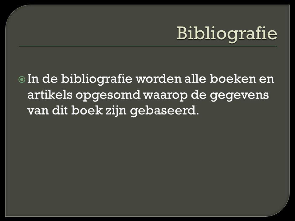  In de bibliografie worden alle boeken en artikels opgesomd waarop de gegevens van dit boek zijn gebaseerd.