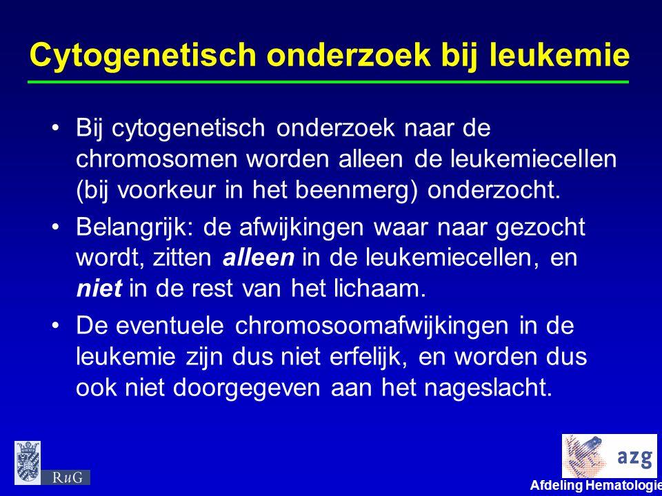 Afdeling Hematologie umcg Cytogenetisch onderzoek bij leukemie •Bij cytogenetisch onderzoek naar de chromosomen worden alleen de leukemiecellen (bij v