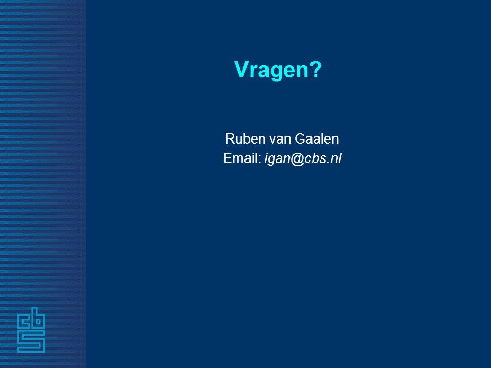 Vragen? Ruben van Gaalen Email: igan@cbs.nl