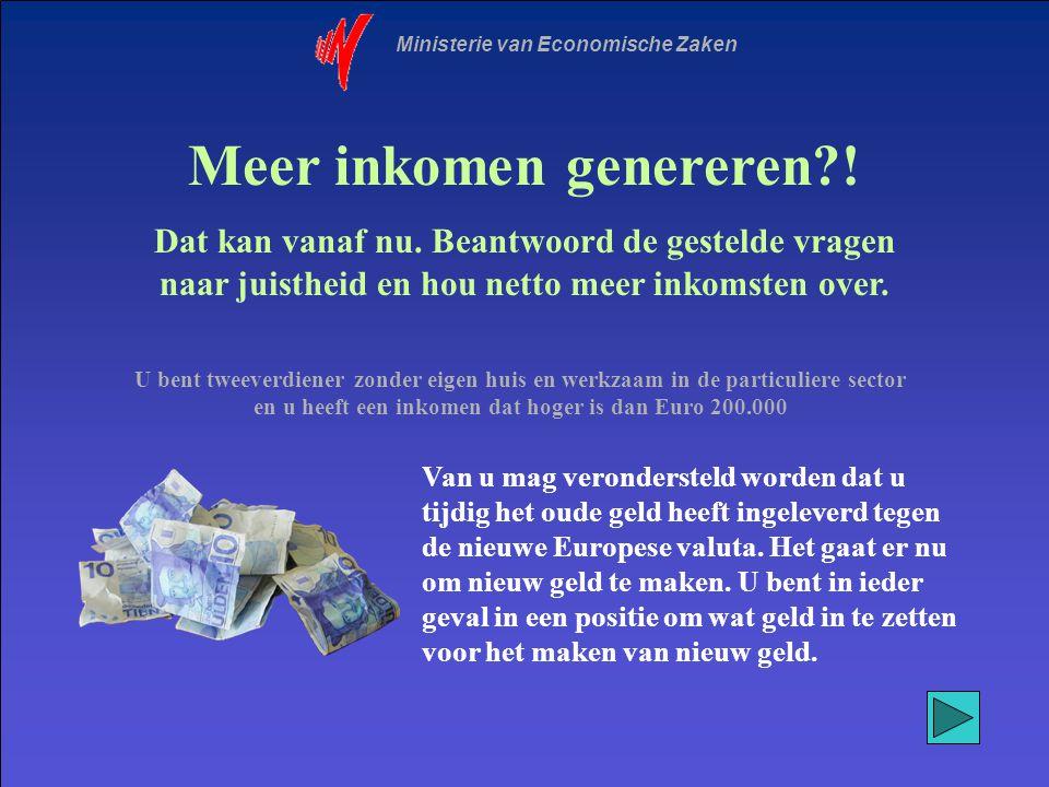 Ministerie van Economische Zaken Meer inkomen genereren?! Dat kan vanaf nu. Beantwoord de gestelde vragen naar juistheid en hou netto meer inkomsten o
