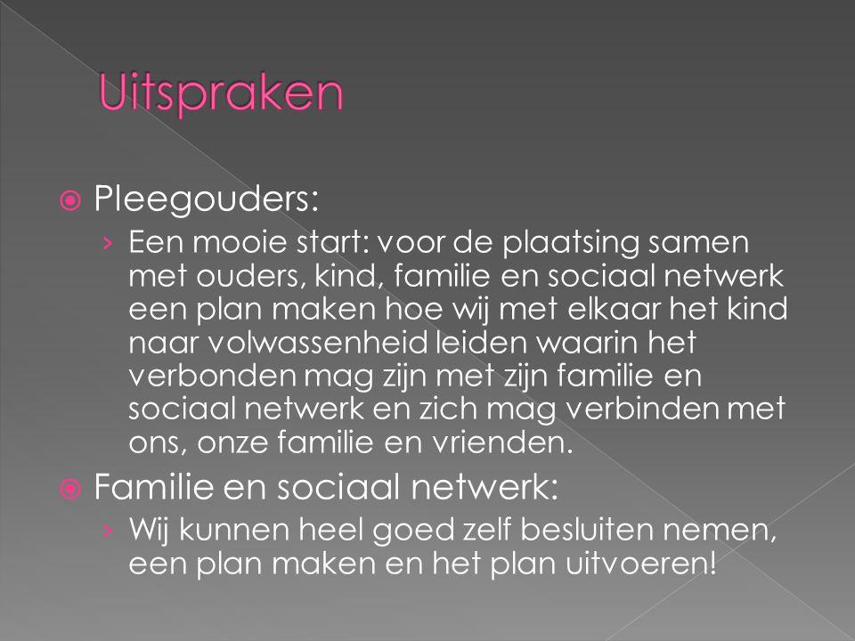  Pleegouders: › Een mooie start: voor de plaatsing samen met ouders, kind, familie en sociaal netwerk een plan maken hoe wij met elkaar het kind naar
