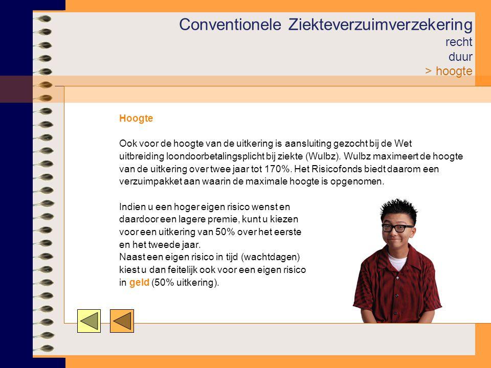 Conventionele Ziekteverzuimverzekering recht duur > hoogte Hoogte Ook voor de hoogte van de uitkering is aansluiting gezocht bij de Wet uitbreiding loondoorbetalingsplicht bij ziekte (Wulbz).