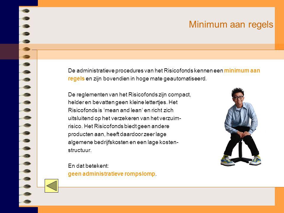 Minimum aan regels De administratieve procedures van het Risicofonds kennen een minimum aan regels en zijn bovendien in hoge mate geautomatiseerd.