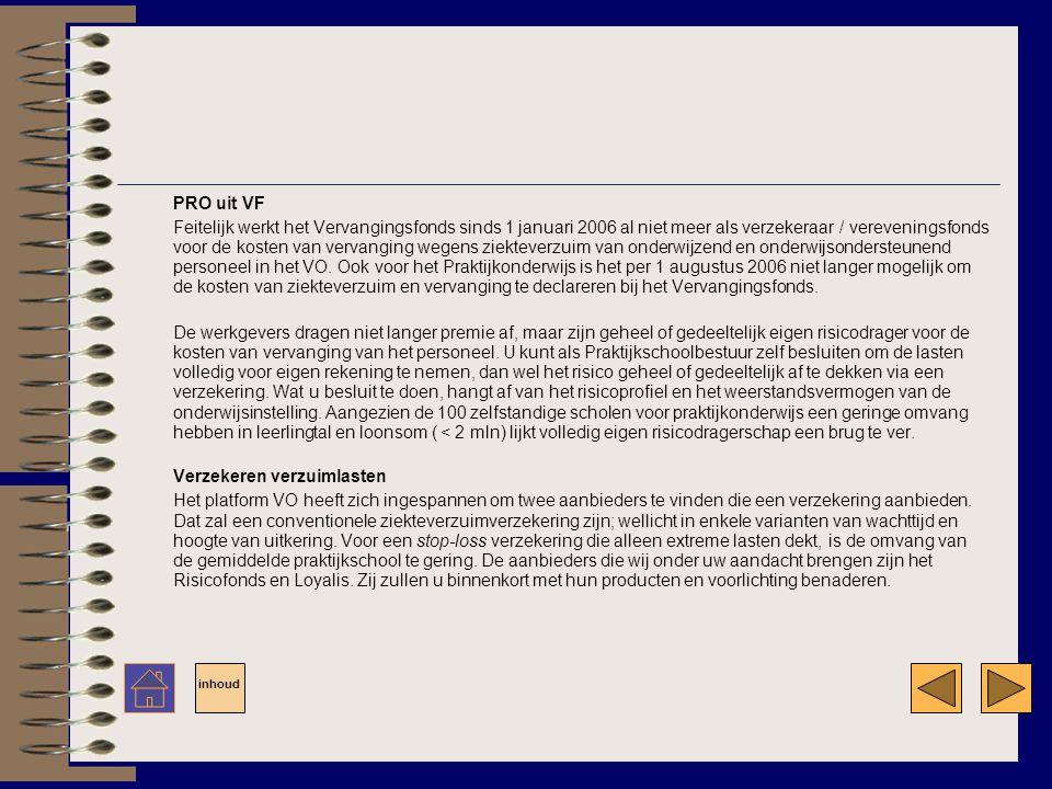 PRO uit VF Feitelijk werkt het Vervangingsfonds sinds 1 januari 2006 al niet meer als verzekeraar / vereveningsfonds voor de kosten van vervanging wegens ziekteverzuim van onderwijzend en onderwijsondersteunend personeel in het VO.