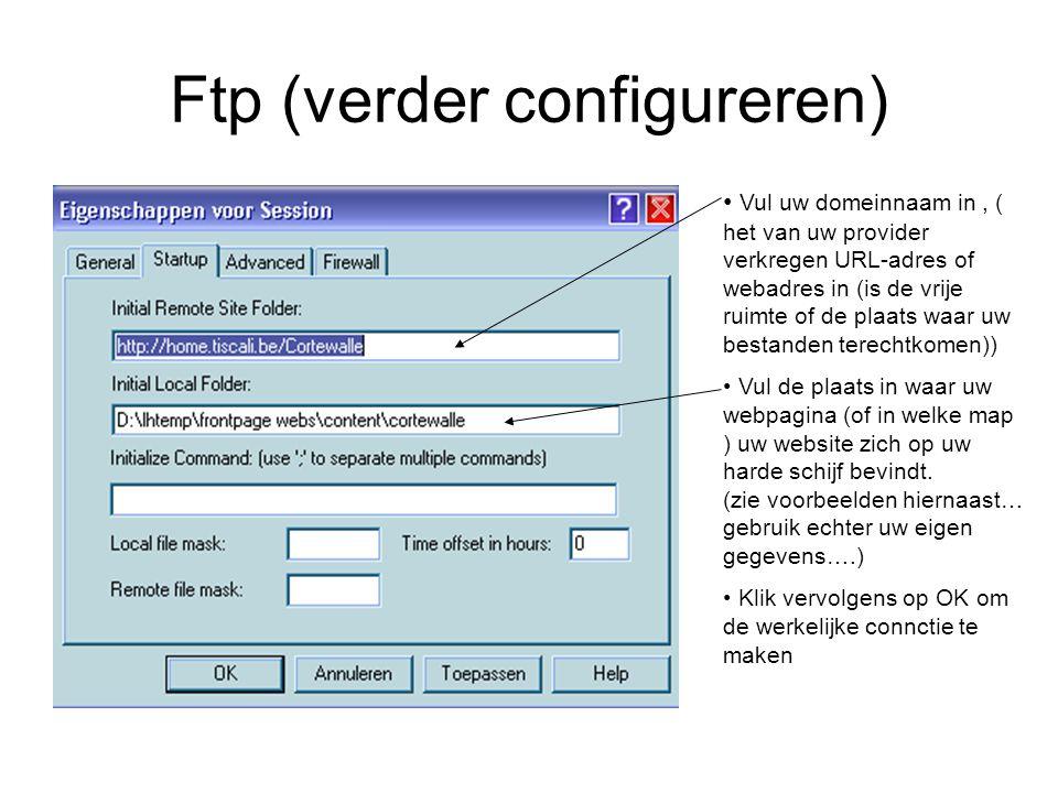 Ftp (verder configureren) • Vul uw domeinnaam in, ( het van uw provider verkregen URL-adres of webadres in (is de vrije ruimte of de plaats waar uw bestanden terechtkomen)) • Vul de plaats in waar uw webpagina (of in welke map ) uw website zich op uw harde schijf bevindt.