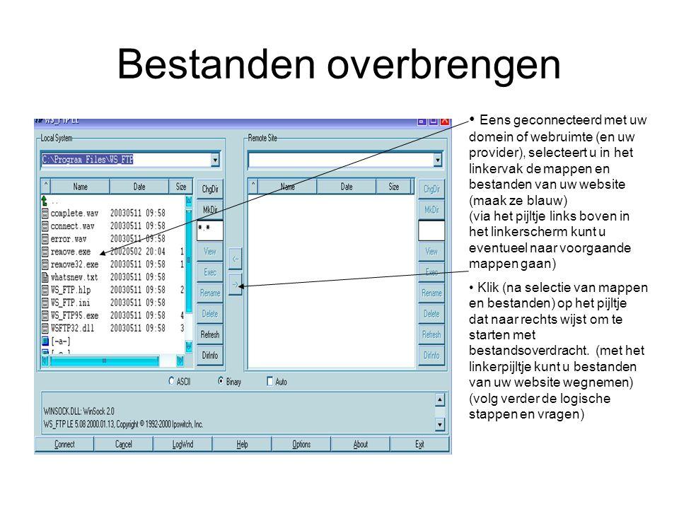 Bestanden overbrengen • Eens geconnecteerd met uw domein of webruimte (en uw provider), selecteert u in het linkervak de mappen en bestanden van uw website (maak ze blauw) (via het pijltje links boven in het linkerscherm kunt u eventueel naar voorgaande mappen gaan) • Klik (na selectie van mappen en bestanden) op het pijltje dat naar rechts wijst om te starten met bestandsoverdracht.