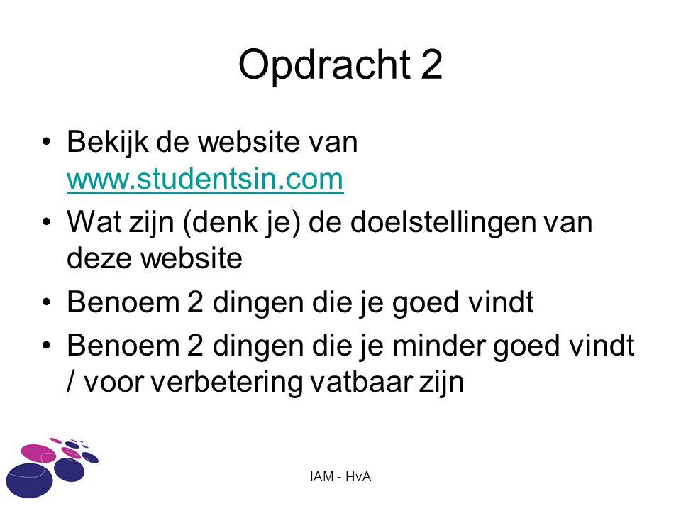 IAM - HvA Opdracht 2 •Bekijk de website van www.studentsin.com www.studentsin.com •Wat zijn (denk je) de doelstellingen van deze website •Benoem 2 din