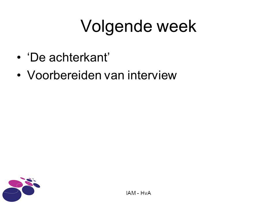 IAM - HvA Volgende week •'De achterkant' •Voorbereiden van interview