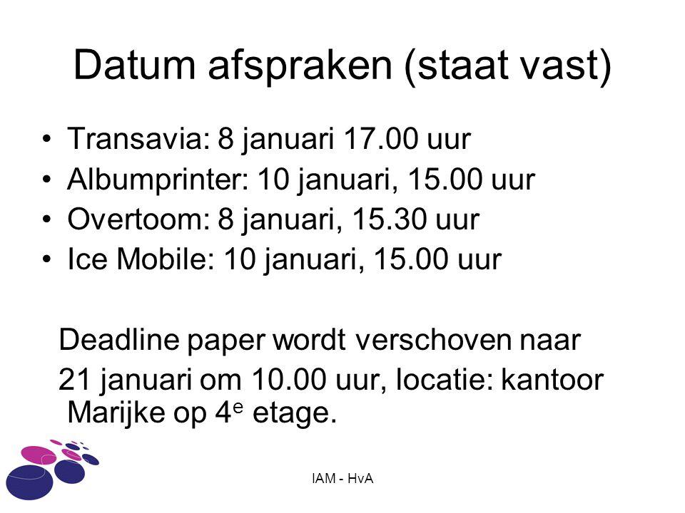 IAM - HvA Datum afspraken (staat vast) •Transavia: 8 januari 17.00 uur •Albumprinter: 10 januari, 15.00 uur •Overtoom: 8 januari, 15.30 uur •Ice Mobil