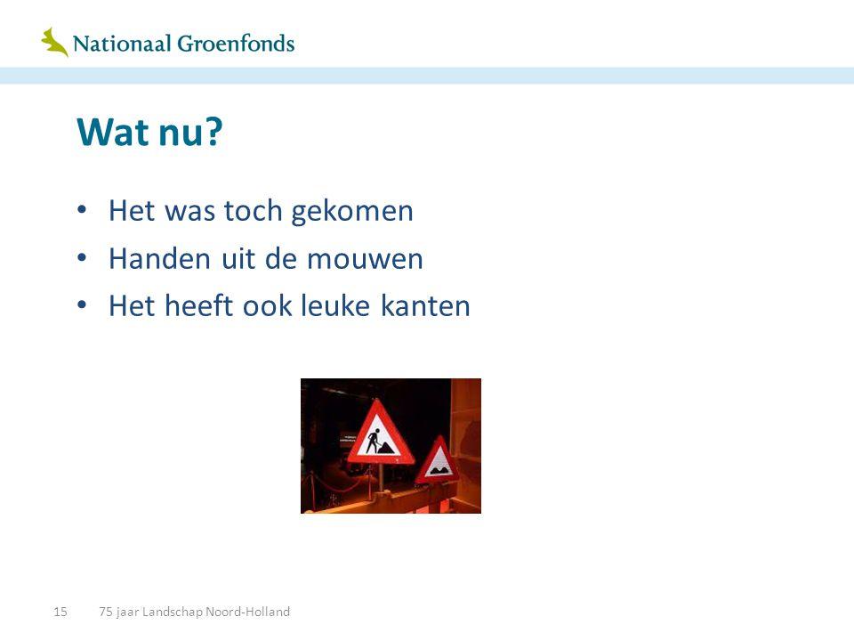 Wat nu? • Het was toch gekomen • Handen uit de mouwen • Het heeft ook leuke kanten 1575 jaar Landschap Noord-Holland