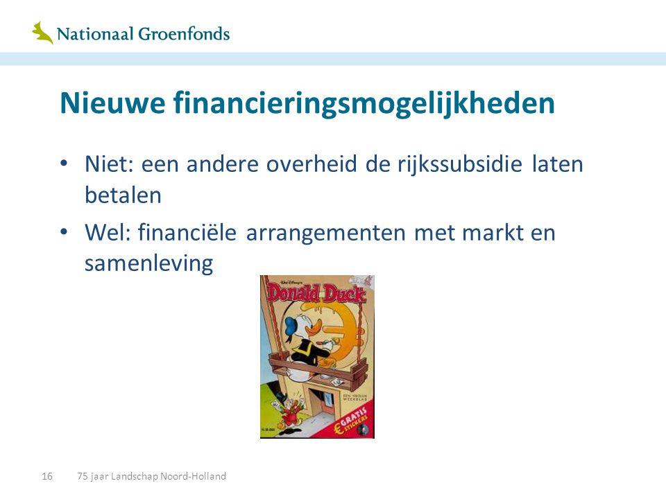 Nieuwe financieringsmogelijkheden • Niet: een andere overheid de rijkssubsidie laten betalen • Wel: financiële arrangementen met markt en samenleving